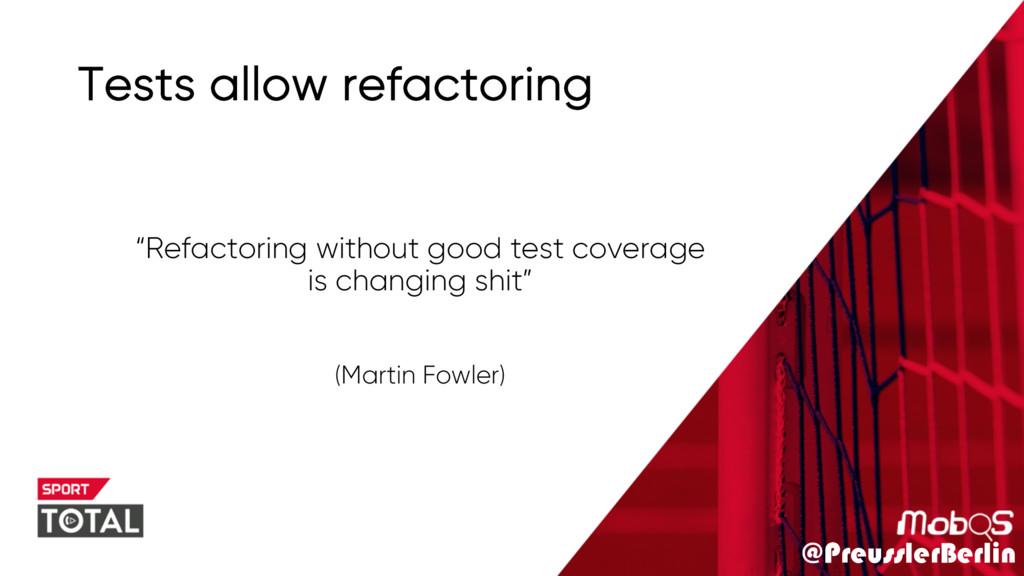 """@PreusslerBerlin Tests allow refactoring """"Refac..."""