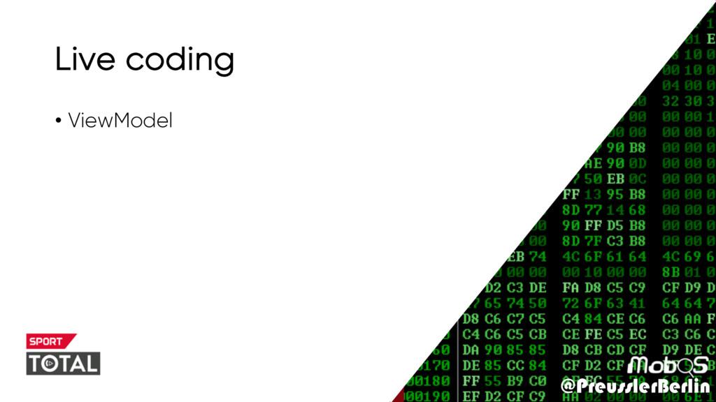 @PreusslerBerlin Live coding • ViewModel @Preus...