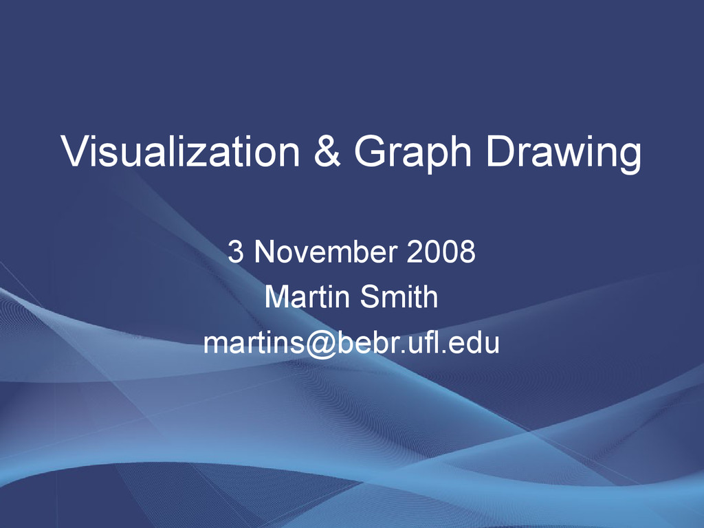 Visualization & Graph Drawing 3 November 2008 M...