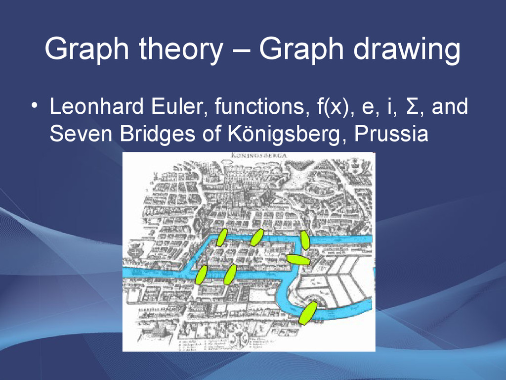 Graph theory – Graph drawing • Leonhard Euler, ...