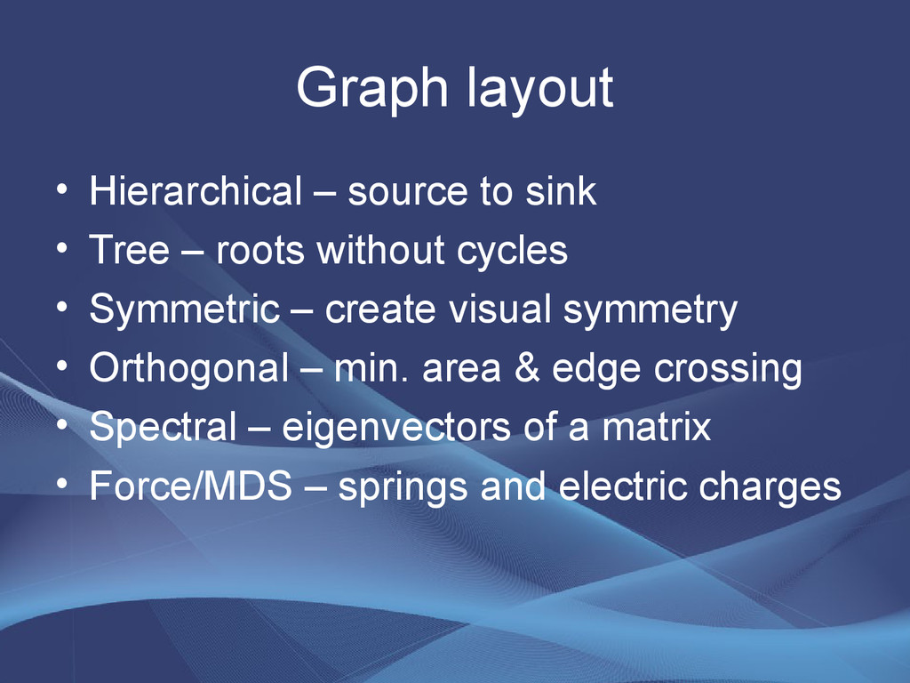 Graph layout • Hierarchical – source to sink • ...