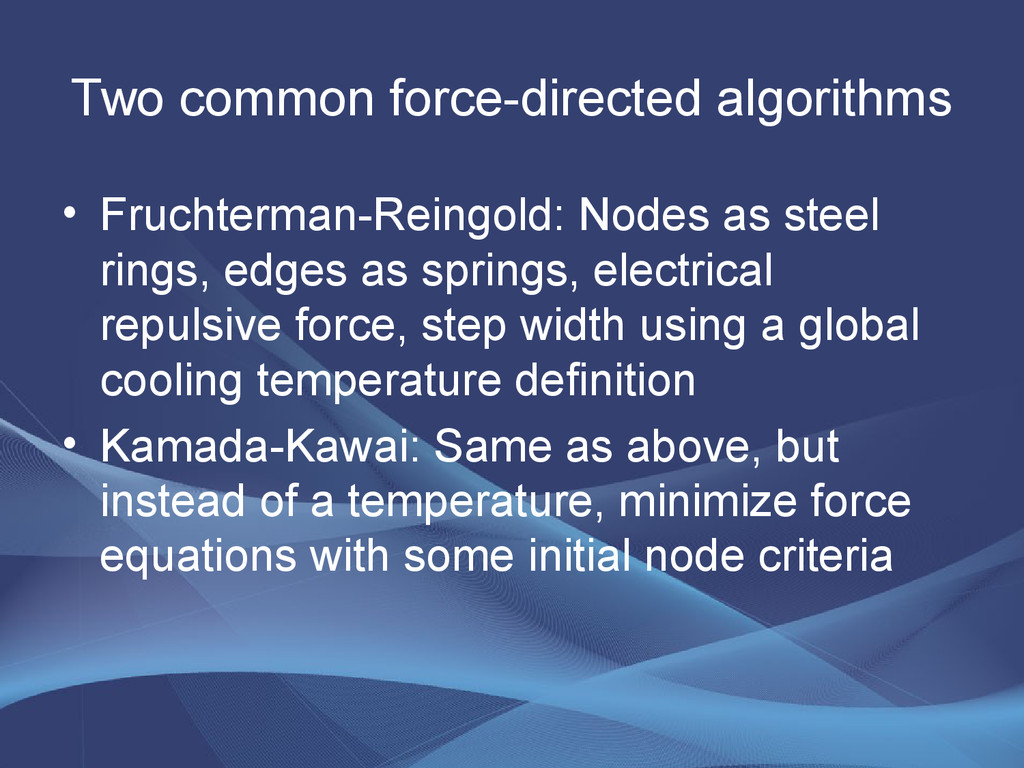 Two common force-directed algorithms • Fruchter...