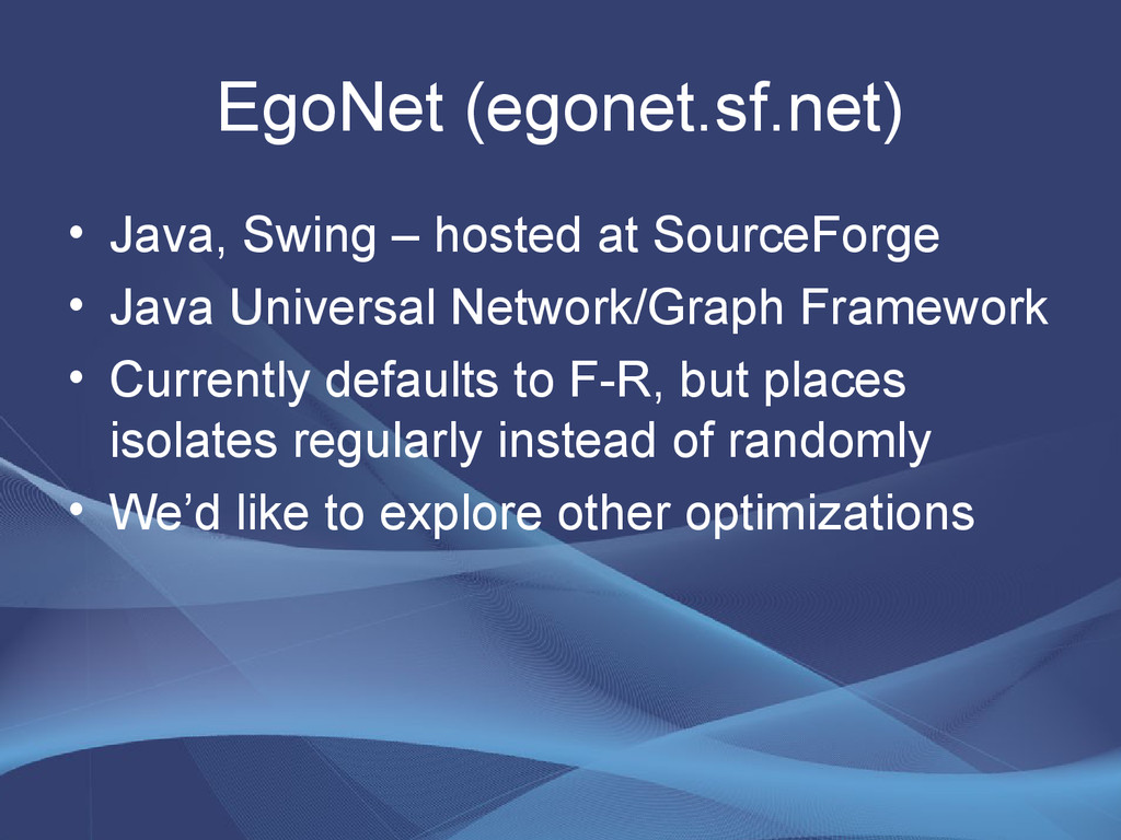 EgoNet (egonet.sf.net) • Java, Swing – hosted a...