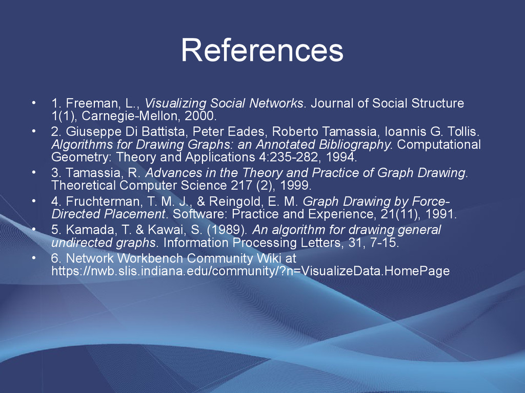References • 1. Freeman, L., Visualizing Social...