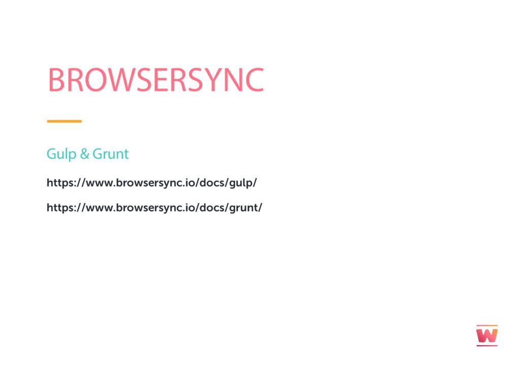 BROWSERSYNC https://www.browsersync.io/docs/gul...