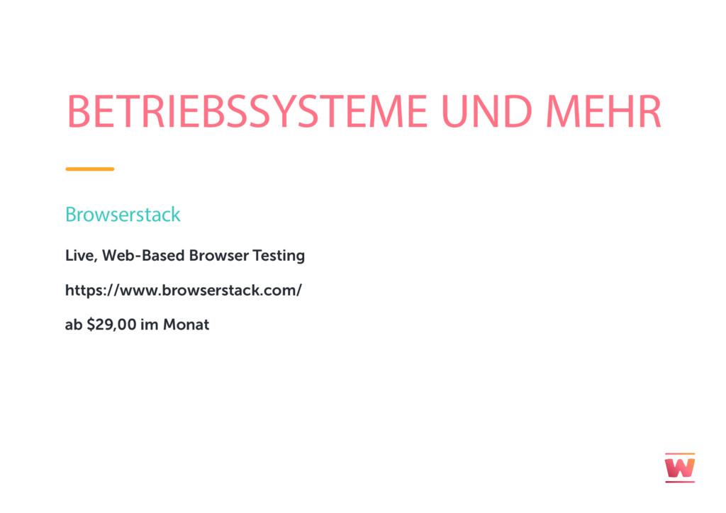 BETRIEBSSYSTEME UND MEHR Browserstack Live, Web...