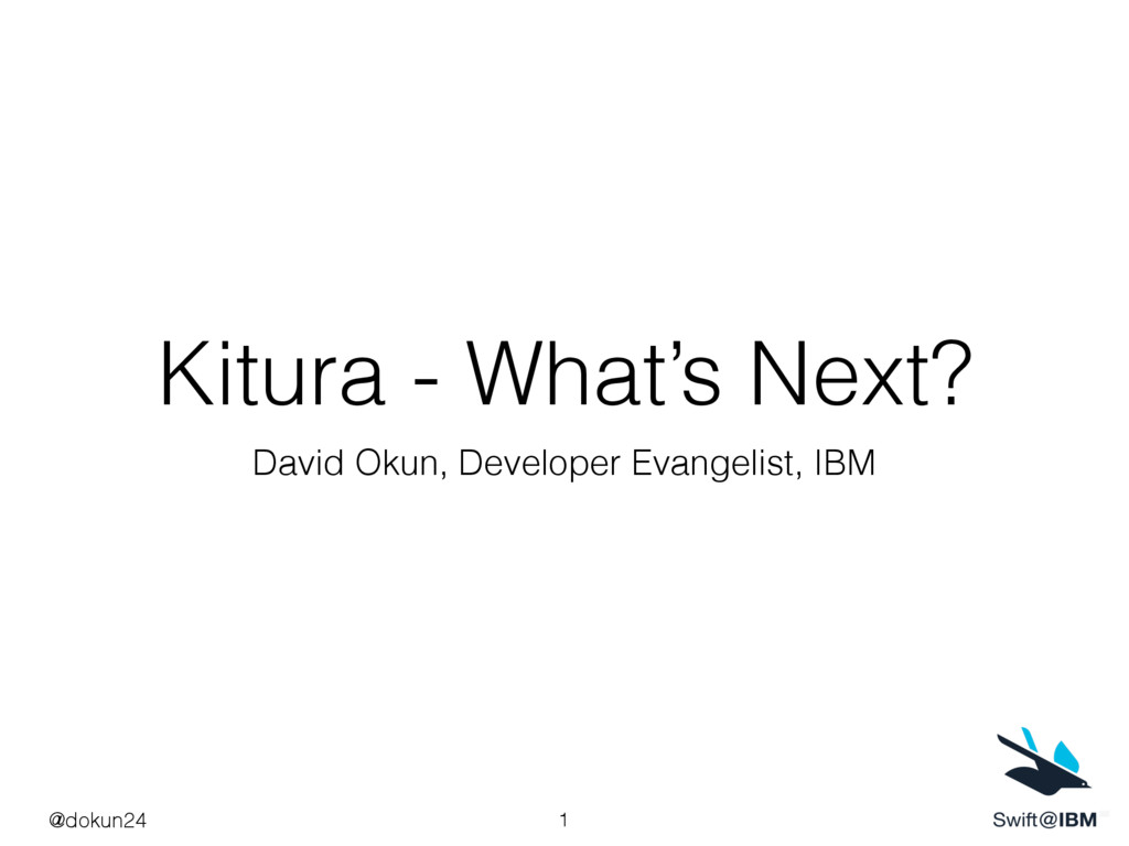 Kitura - What's Next? David Okun, Developer Eva...