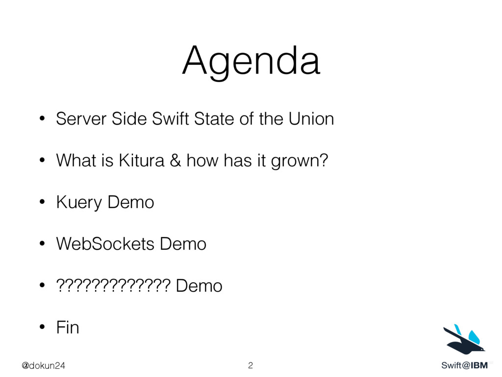 Agenda • Server Side Swift State of the Union •...