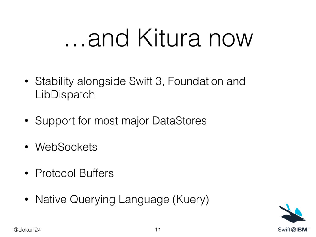 …and Kitura now • Stability alongside Swift 3, ...
