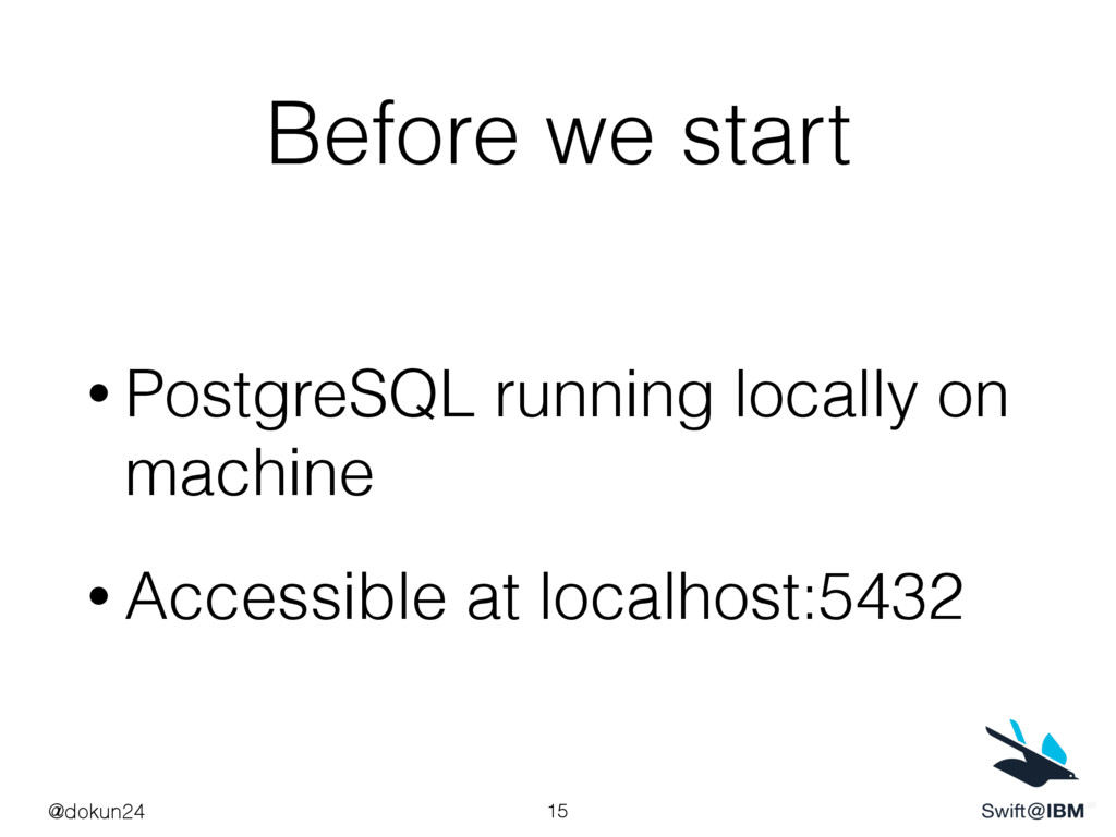 Before we start • PostgreSQL running locally on...