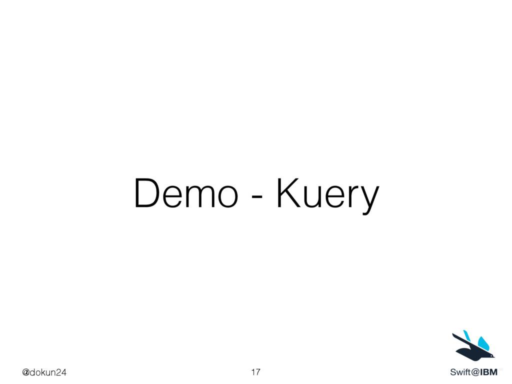 Demo - Kuery 17 @dokun24