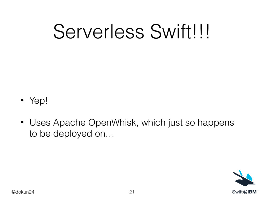 Serverless Swift!!! • Yep! • Uses Apache OpenWh...