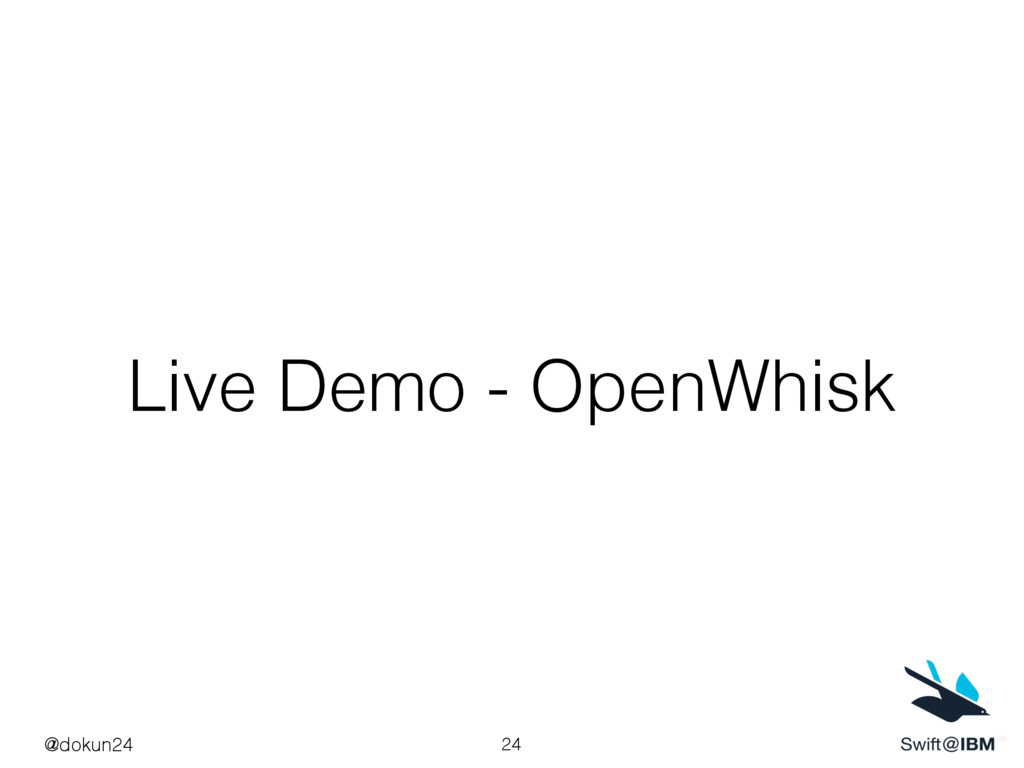 Live Demo - OpenWhisk 24 @dokun24
