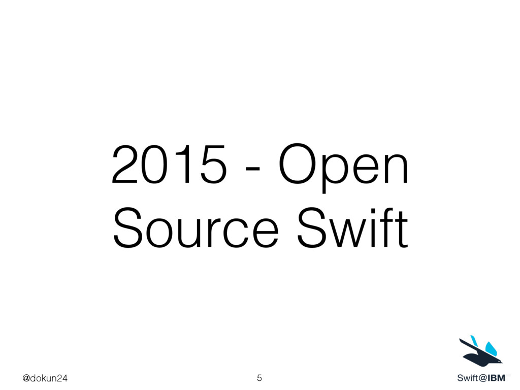 2015 - Open Source Swift @dokun24 5