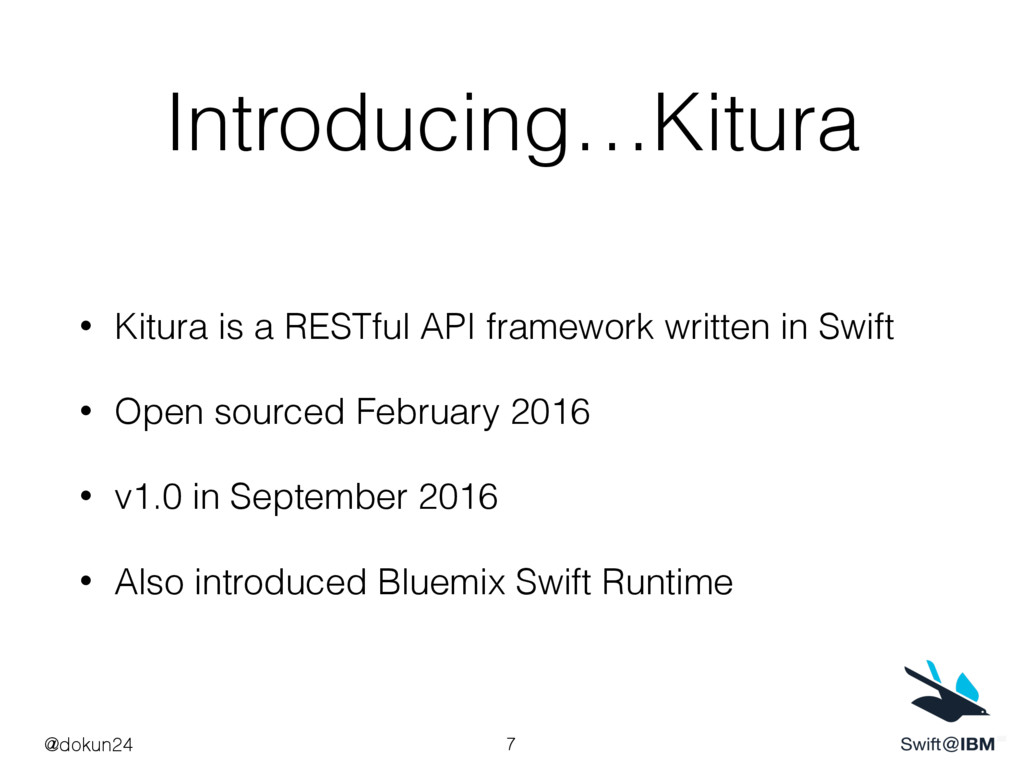 Introducing…Kitura • Kitura is a RESTful API fr...