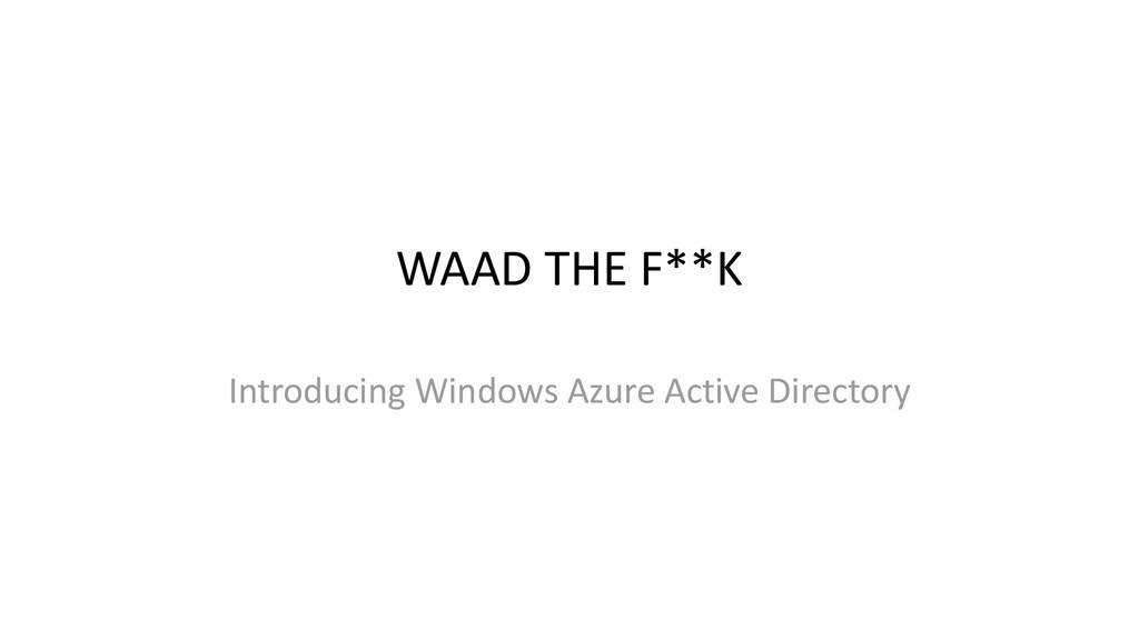 WAAD THE F**K Introducing Windows Azure Active ...