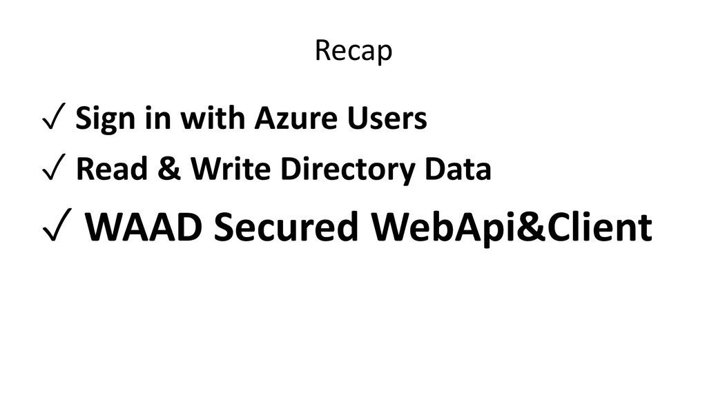 Recap ✓ Sign in with Azure Users ✓ Read & Write...