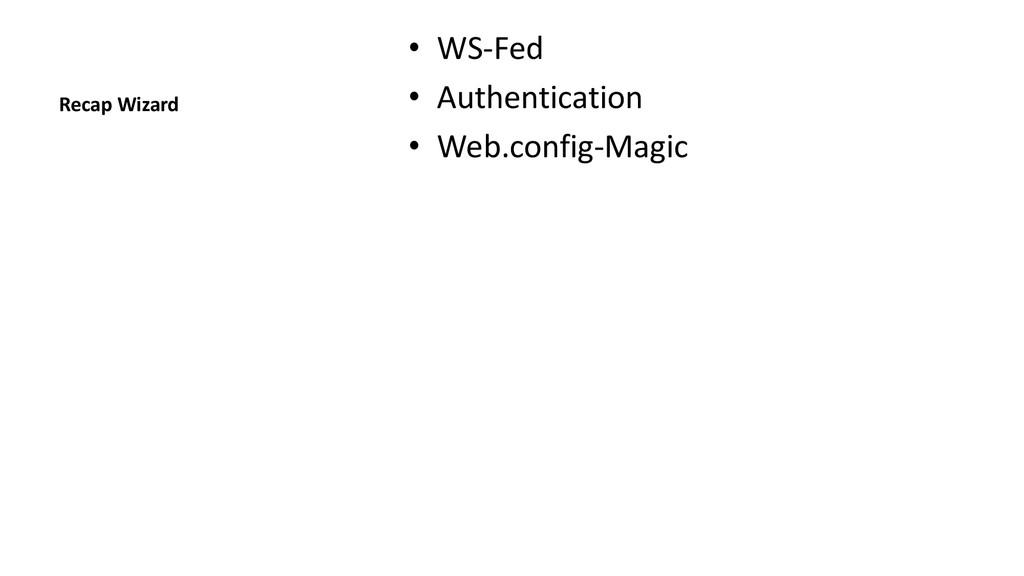 Recap Wizard • WS-Fed • Authentication • Web.co...