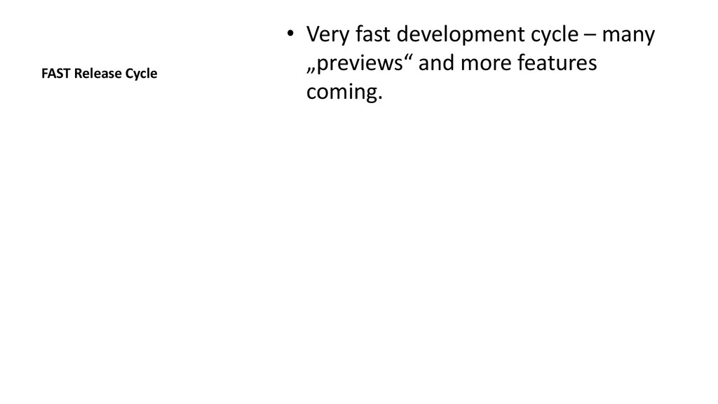 FAST Release Cycle • Very fast development cycl...