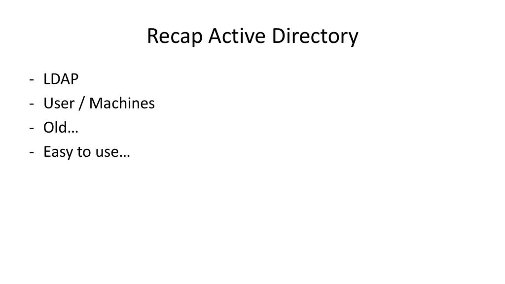 Recap Active Directory - LDAP - User / Machines...