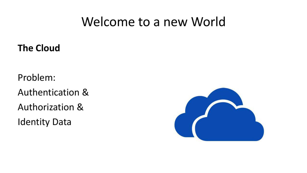 Welcome to a new World The Cloud Problem: Authe...