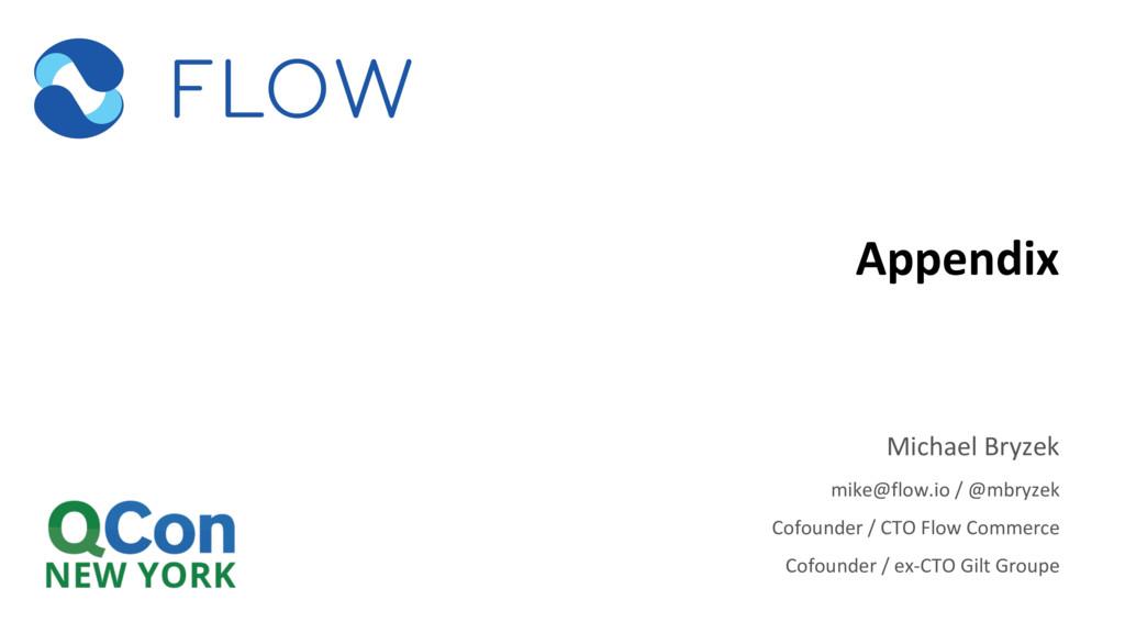 Appendix Michael Bryzek mike@flow.io / @mbryzek...