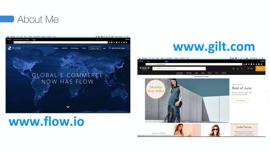 About Me www.flow.io www.gilt.com
