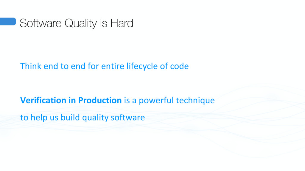 Software Quality is Hard Think end to end for e...