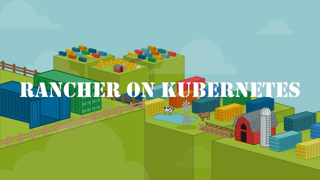 RANCHER ON KUBERNETES