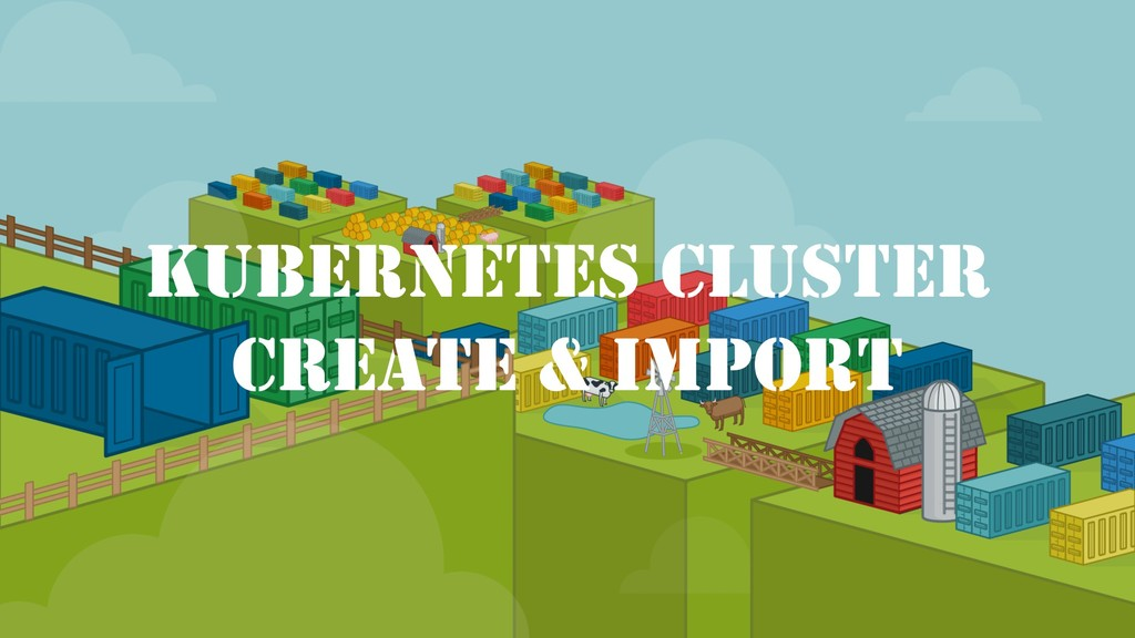 KUBERNETES CLUSTER CREATE & IMPORT
