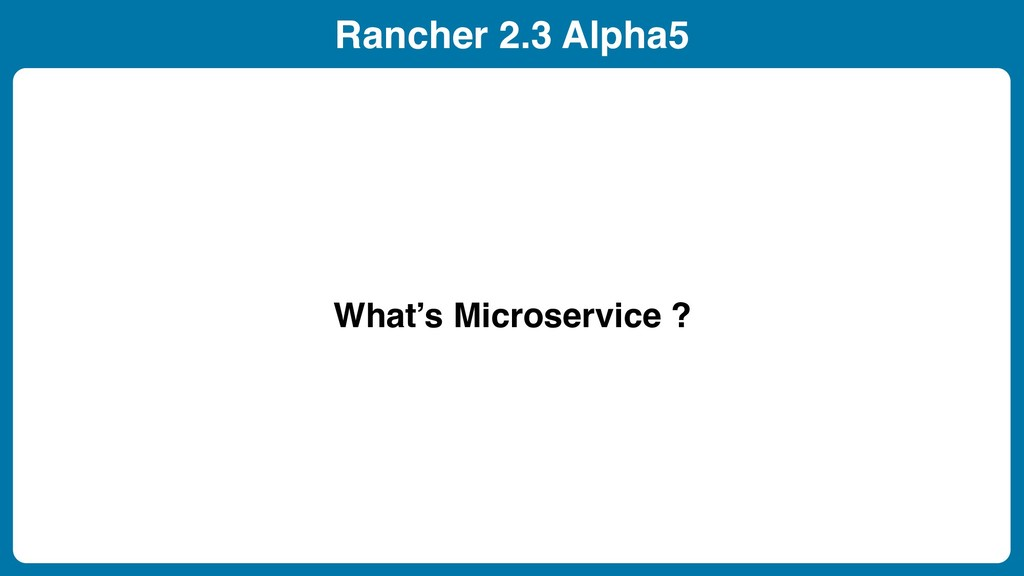 Rancher 2.3 Alpha5 What's Microservice ?