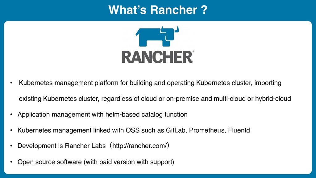 What's Rancher ? • Kubernetes management platfo...