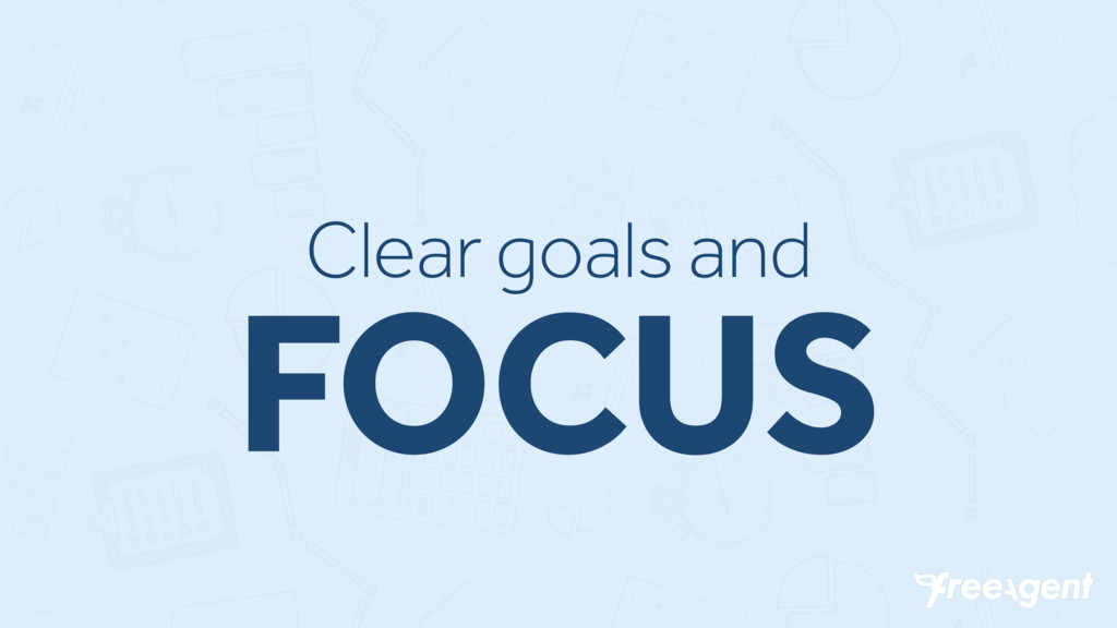 Clear goals and FOCUS