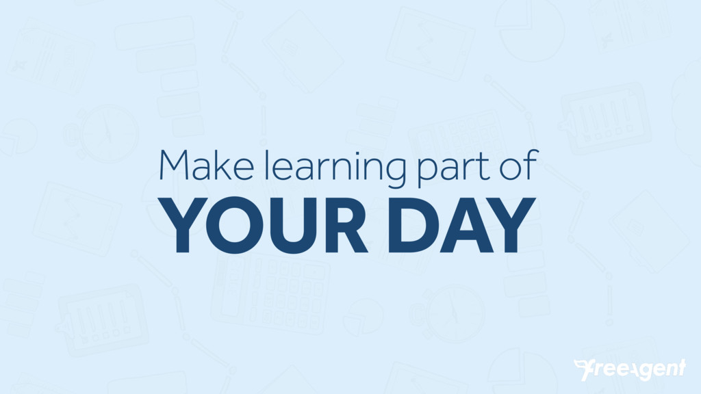 Make learning part of YOUR DAY