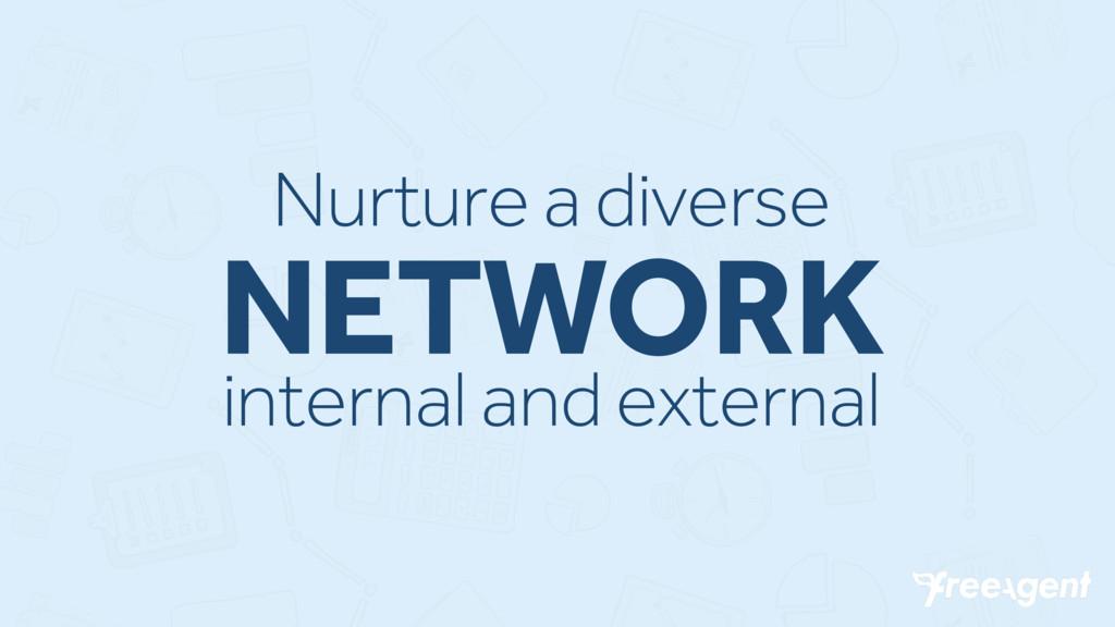 Nurture a diverse NETWORK internal and external