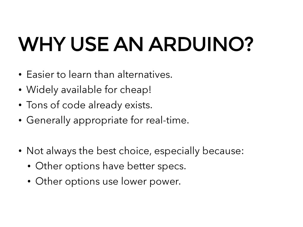 WHY USE AN ARDUINO? • Easier to learn than alte...