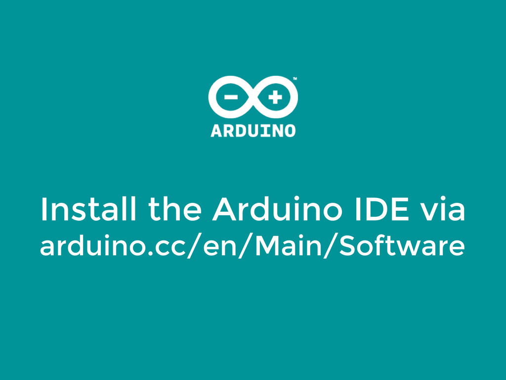 Install the Arduino IDE via arduino.cc/en/Main/...