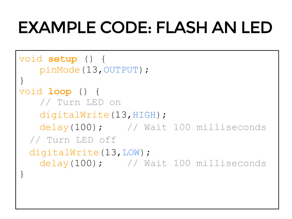 EXAMPLE CODE: FLASH AN LED void setup () { pinM...