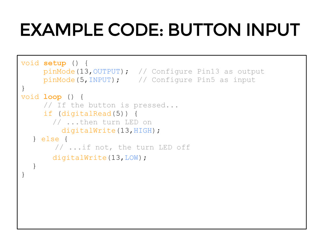 EXAMPLE CODE: BUTTON INPUT void setup () { pinM...