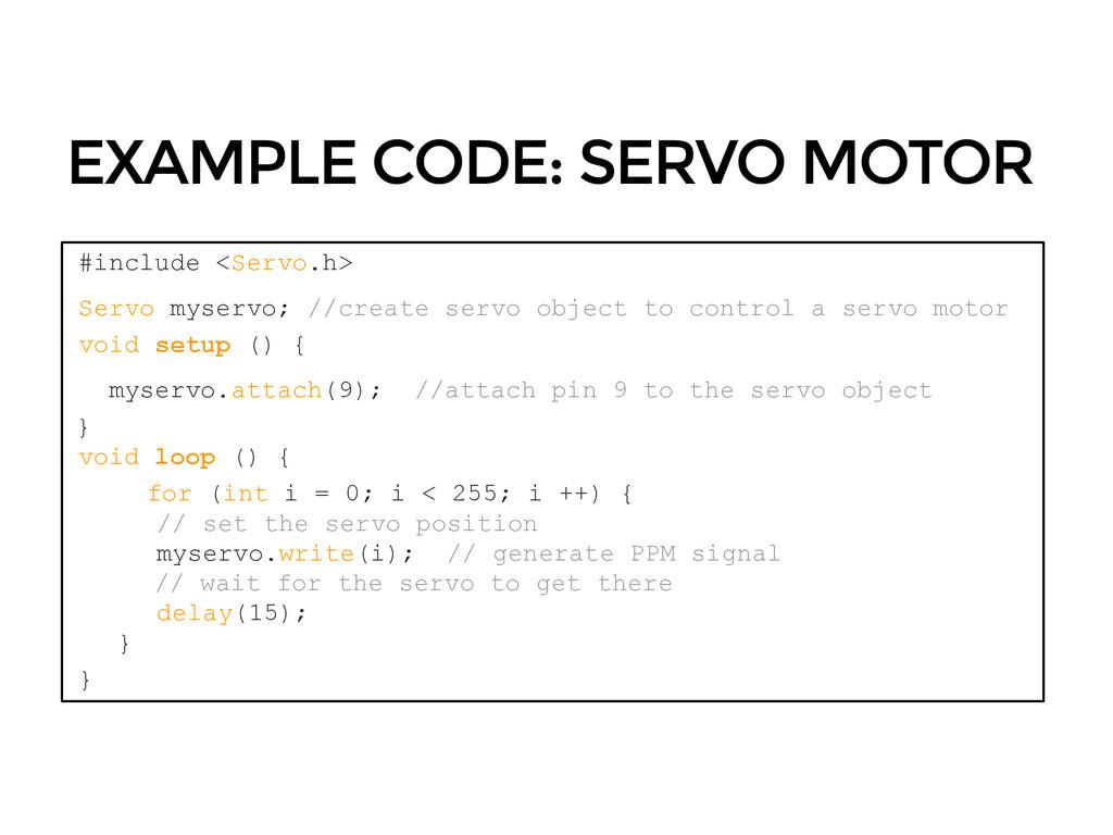 EXAMPLE CODE: SERVO MOTOR #include <Servo.h> Se...