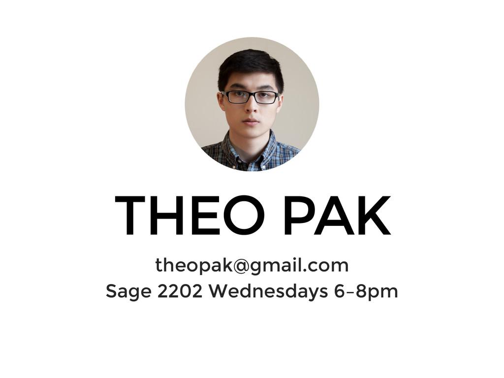 THEO PAK theopak@gmail.com Sage 2202 Wednesdays...