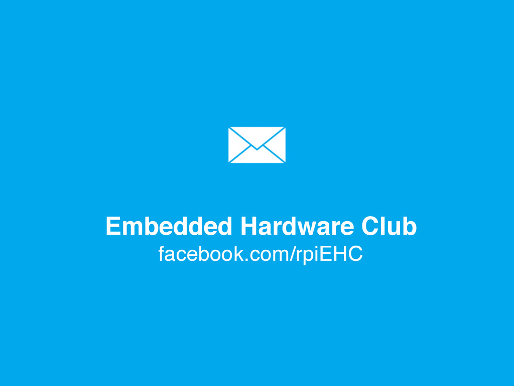 Embedded Hardware Club facebook.com/rpiEHC