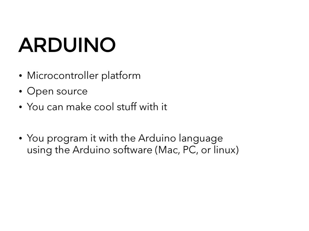 ARDUINO • Microcontroller platform • Open sourc...