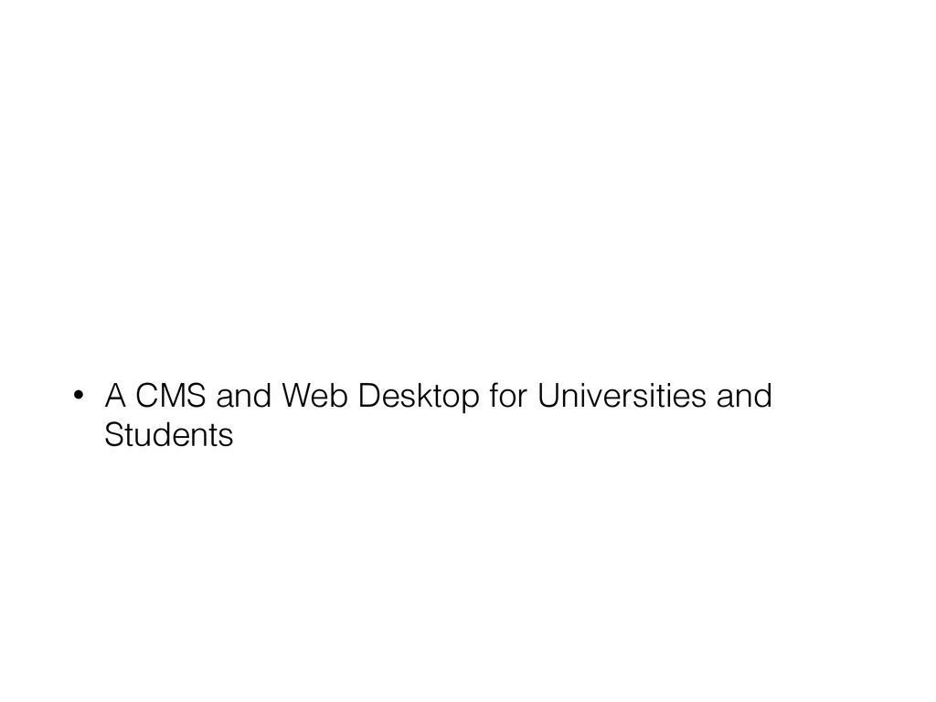 • A CMS and Web Desktop for Universities and St...