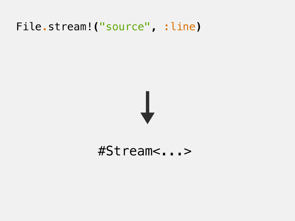 "File.stream!(""source"", :line) #Stream<...>"