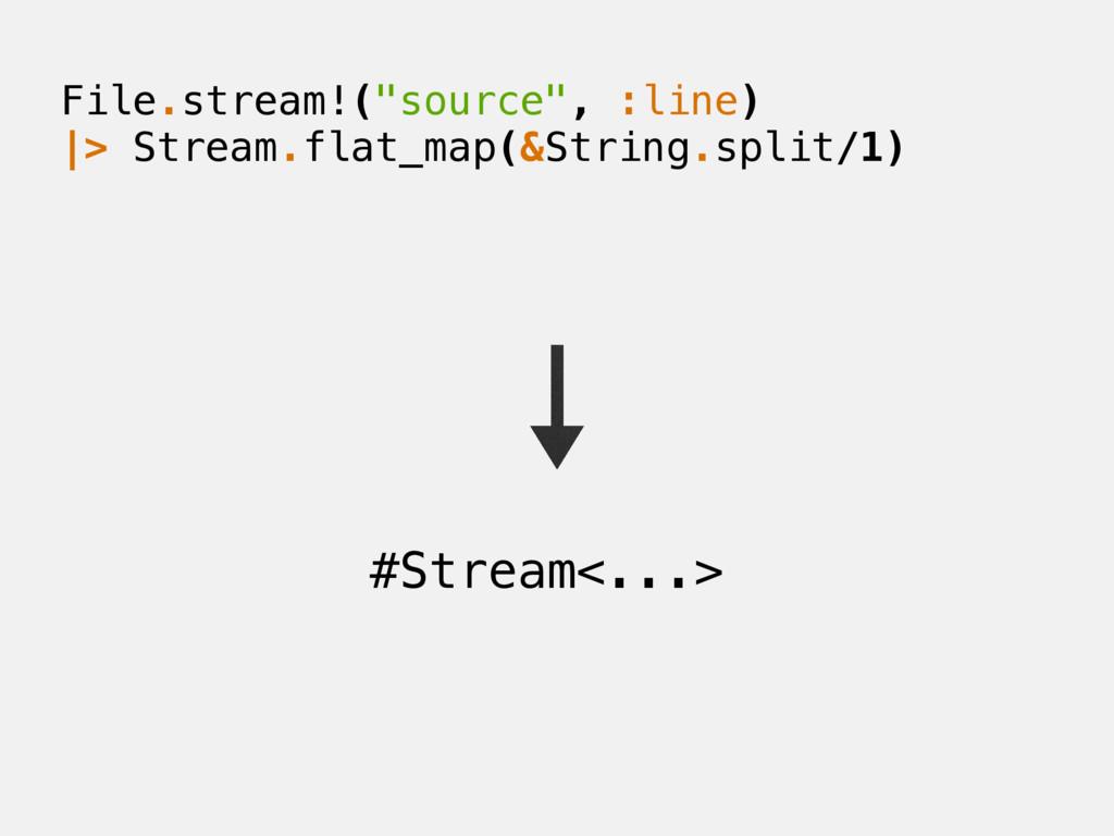 "File.stream!(""source"", :line) |> Stream.flat_ma..."
