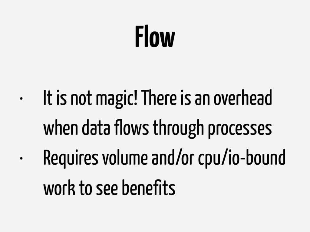 Flow • It is not magic! There is an overhead wh...