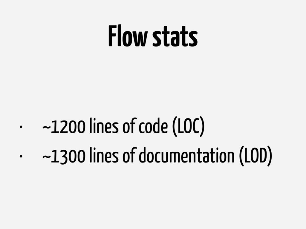 Flow stats • ~1200 lines of code (LOC) • ~1300 ...