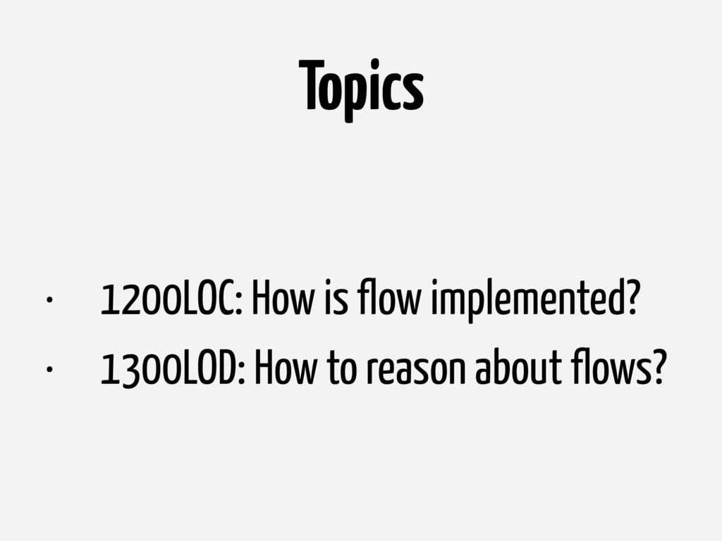 Topics • 1200LOC: How is flow implemented? • 13...