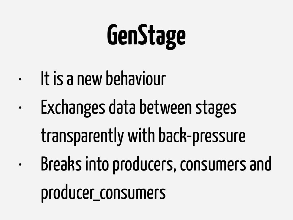 GenStage • It is a new behaviour • Exchanges da...